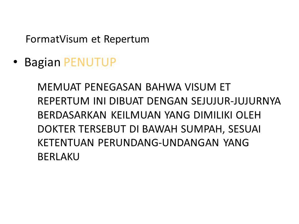 FormatVisum et Repertum Bagian PENUTUP MEMUAT PENEGASAN BAHWA VISUM ET REPERTUM INI DIBUAT DENGAN SEJUJUR-JUJURNYA BERDASARKAN KEILMUAN YANG DIMILIKI