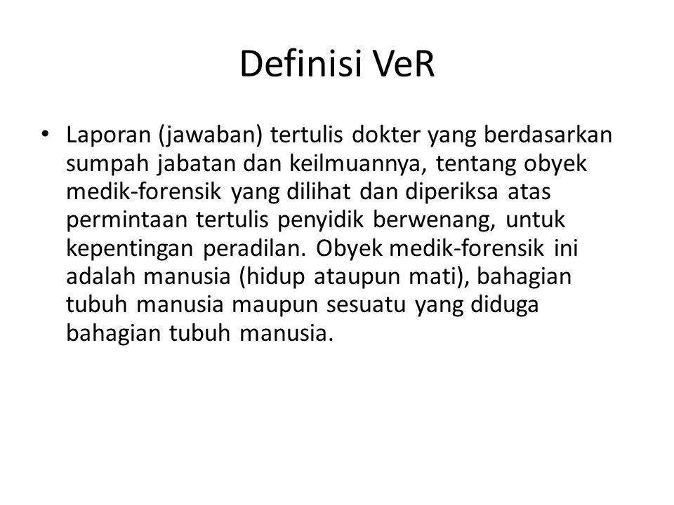 Definisi VeR Laporan (jawaban) tertulis dokter yang berdasarkan sumpah jabatan dan keilmuannya, tentang obyek medik-forensik yang dilihat dan diperiks