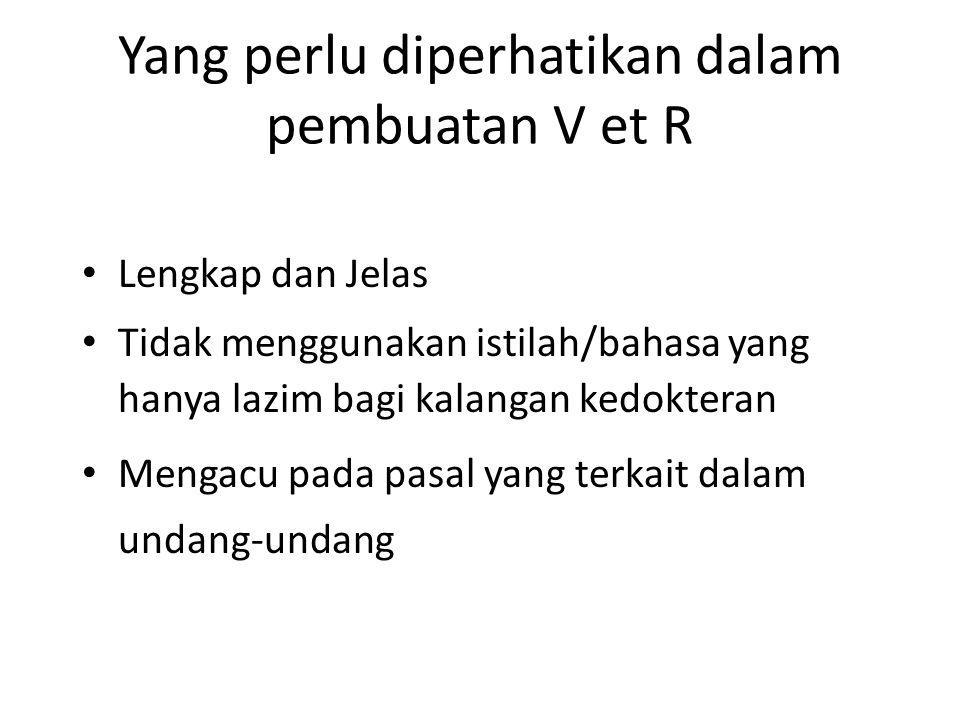 Yang perlu diperhatikan dalam pembuatan V et R Lengkap dan Jelas Tidak menggunakan istilah/bahasa yang hanya lazim bagi kalangan kedokteran Mengacu pa