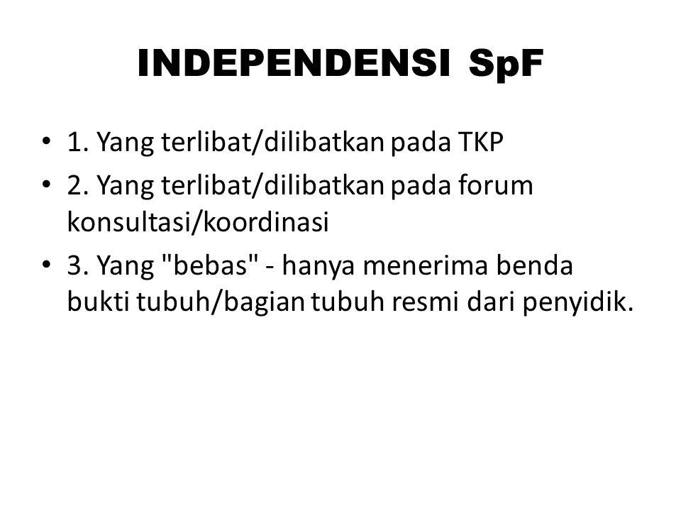 INDEPENDENSI SpF 1. Yang terlibat/dilibatkan pada TKP 2. Yang terlibat/dilibatkan pada forum konsultasi/koordinasi 3. Yang