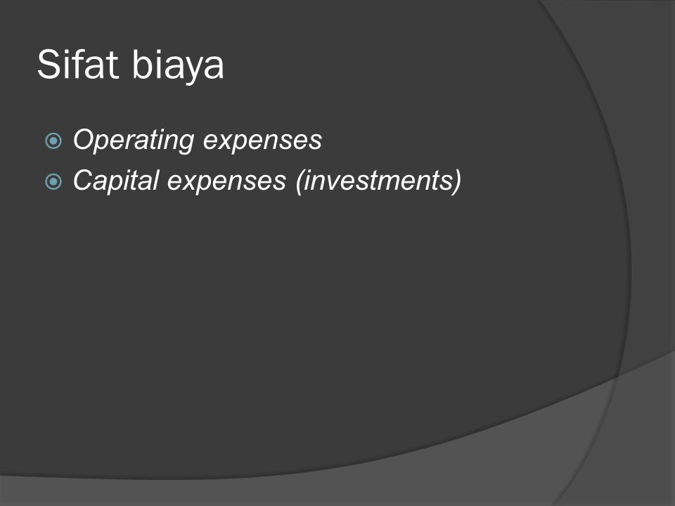 Sifat biaya  Operating expenses  Capital expenses (investments)