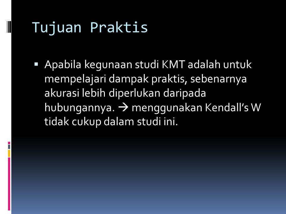 Tujuan Praktis  Apabila kegunaan studi KMT adalah untuk mempelajari dampak praktis, sebenarnya akurasi lebih diperlukan daripada hubungannya.