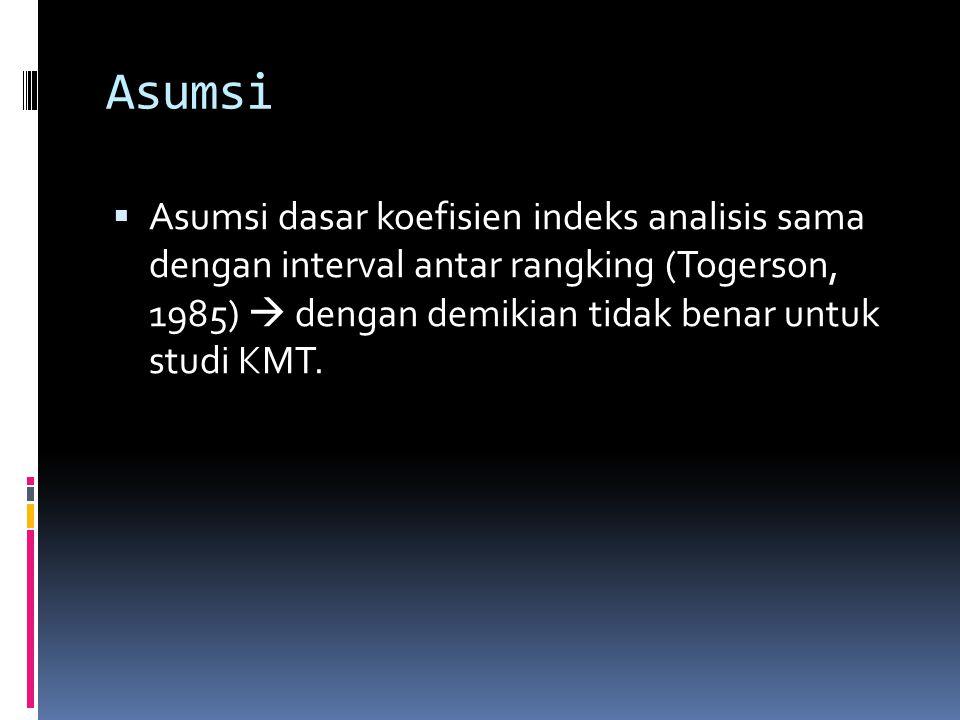 Asumsi  Asumsi dasar koefisien indeks analisis sama dengan interval antar rangking (Togerson, 1985)  dengan demikian tidak benar untuk studi KMT.