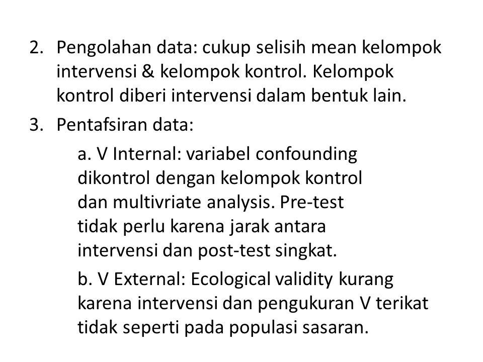 2.Pengolahan data: cukup selisih mean kelompok intervensi & kelompok kontrol. Kelompok kontrol diberi intervensi dalam bentuk lain. 3.Pentafsiran data