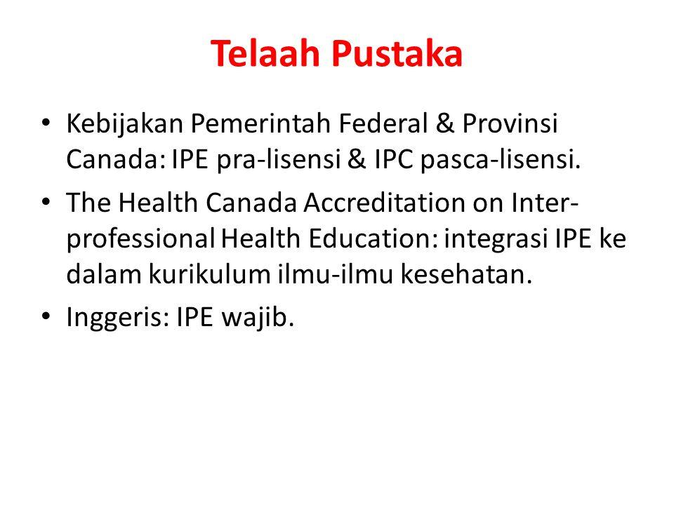 Telaah Pustaka Kebijakan Pemerintah Federal & Provinsi Canada: IPE pra-lisensi & IPC pasca-lisensi. The Health Canada Accreditation on Inter- professi