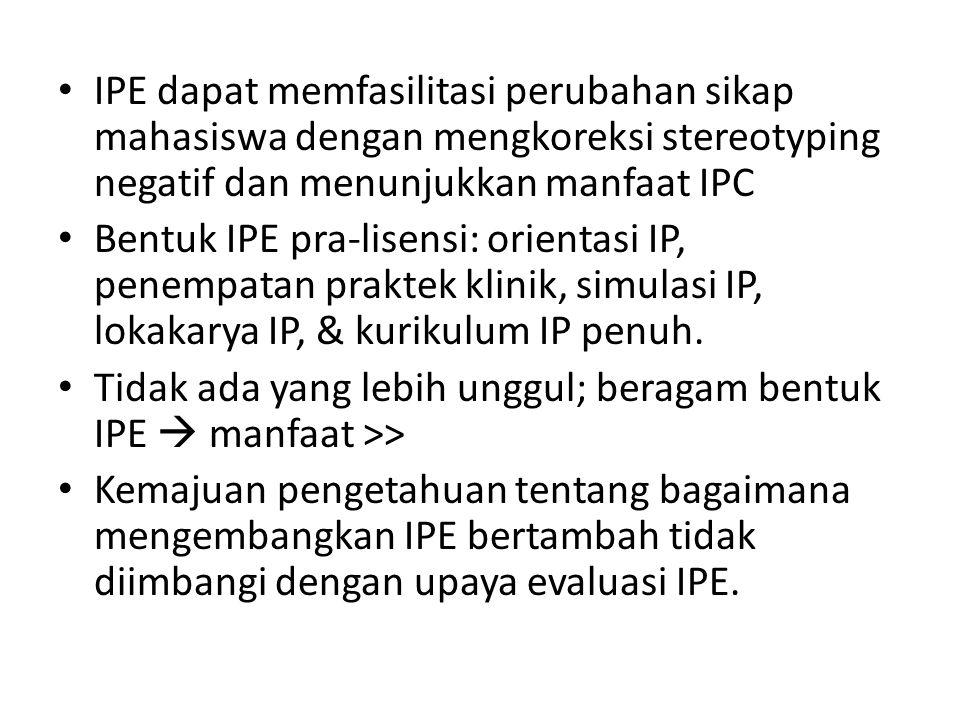 IPE dapat memfasilitasi perubahan sikap mahasiswa dengan mengkoreksi stereotyping negatif dan menunjukkan manfaat IPC Bentuk IPE pra-lisensi: orientas
