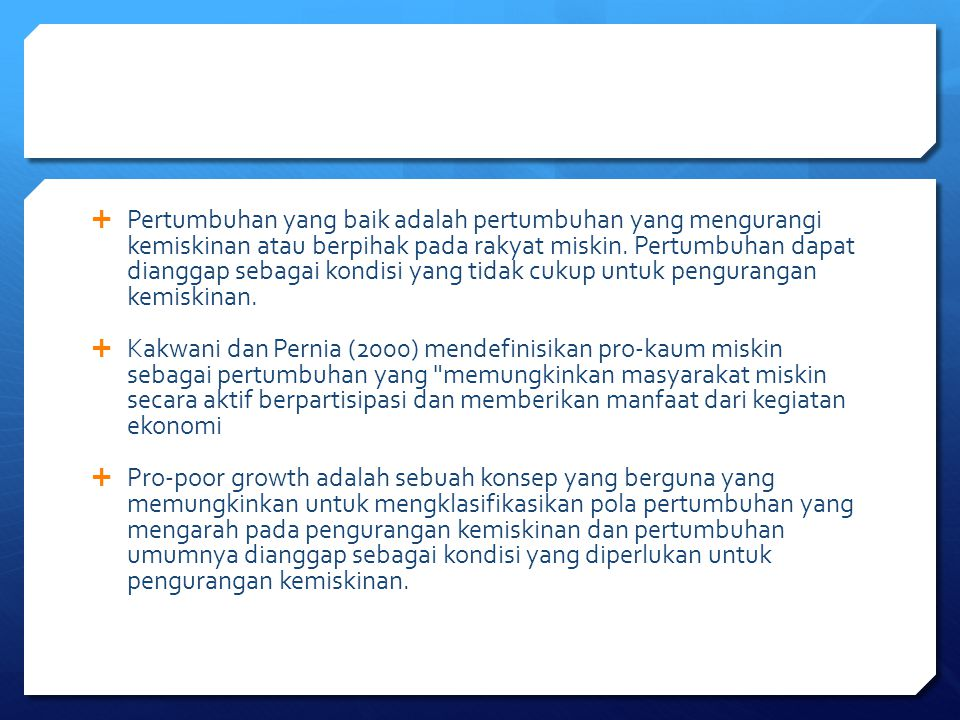  Pertumbuhan yang baik adalah pertumbuhan yang mengurangi kemiskinan atau berpihak pada rakyat miskin. Pertumbuhan dapat dianggap sebagai kondisi yan