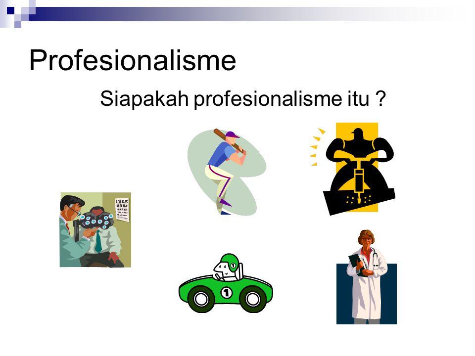 Profesionalisme Siapakah profesionalisme itu ?