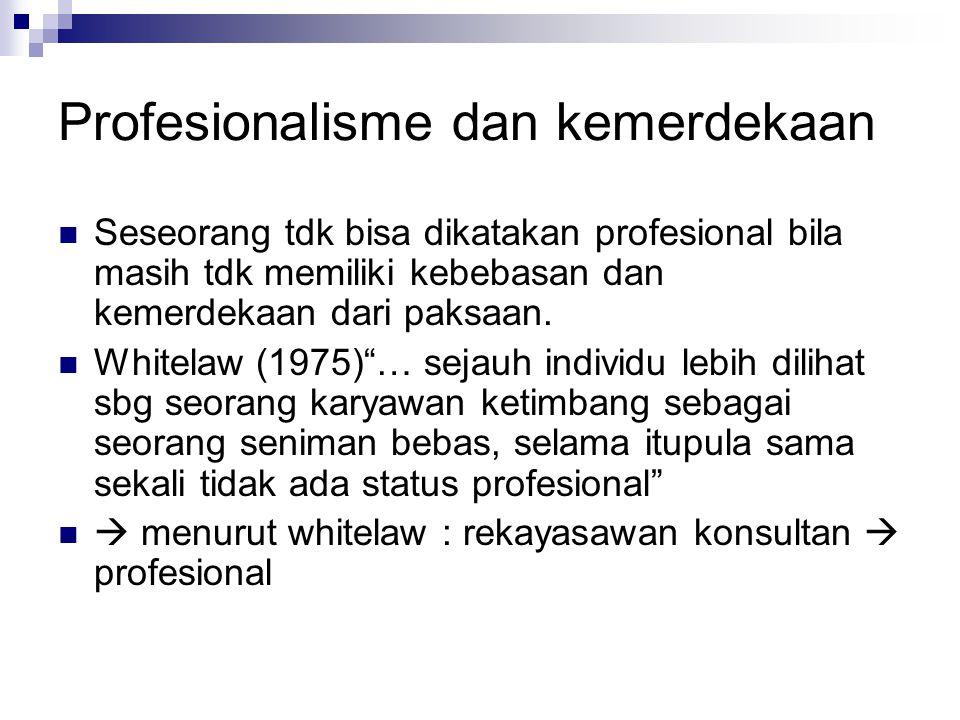 Profesionalisme dan kemerdekaan Seseorang tdk bisa dikatakan profesional bila masih tdk memiliki kebebasan dan kemerdekaan dari paksaan.