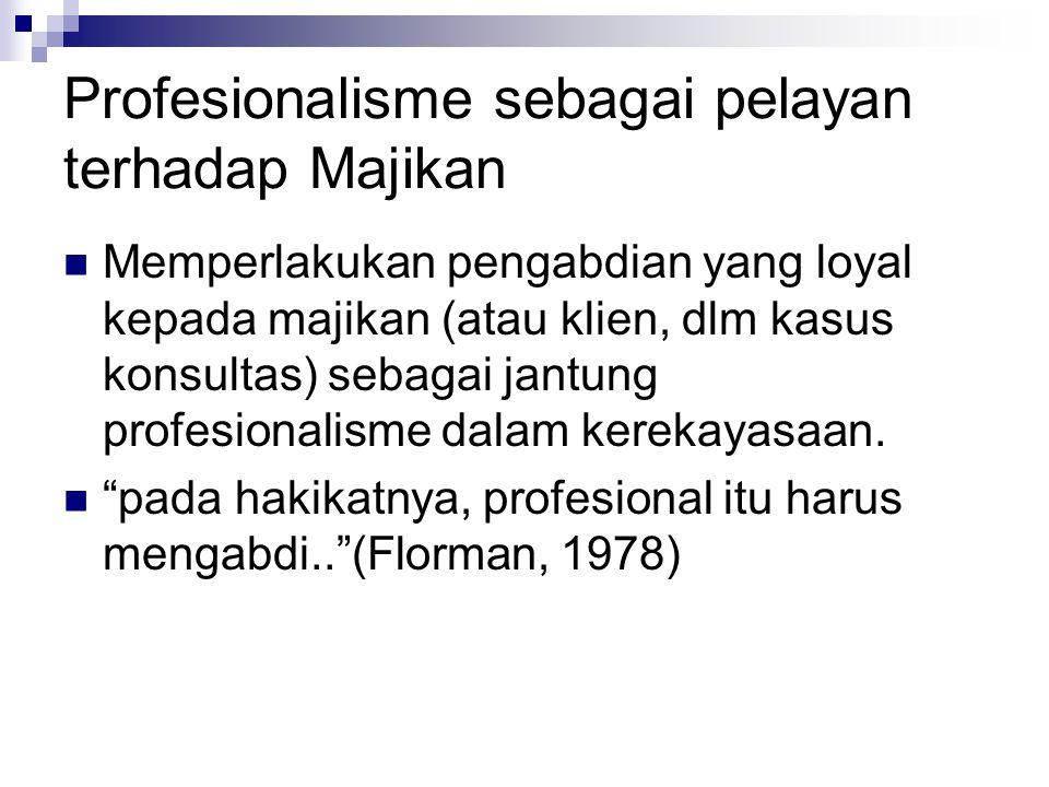 Profesionalisme sebagai pelayan terhadap Majikan Memperlakukan pengabdian yang loyal kepada majikan (atau klien, dlm kasus konsultas) sebagai jantung profesionalisme dalam kerekayasaan.