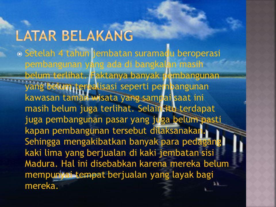  Setelah 4 tahun jembatan suramadu beroperasi pembangunan yang ada di bangkalan masih belum terlihat. Faktanya banyak pembangunan yang belum terealis