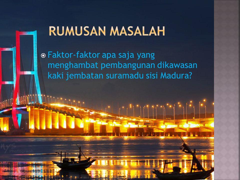  Faktor-faktor apa saja yang menghambat pembangunan dikawasan kaki jembatan suramadu sisi Madura?