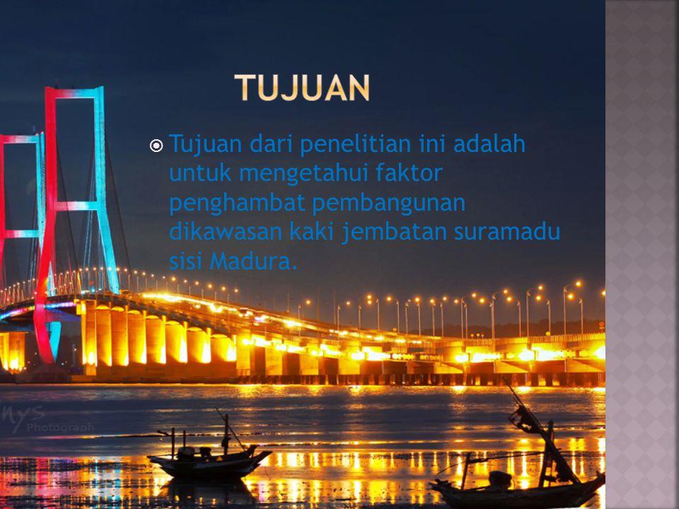  Tujuan dari penelitian ini adalah untuk mengetahui faktor penghambat pembangunan dikawasan kaki jembatan suramadu sisi Madura.
