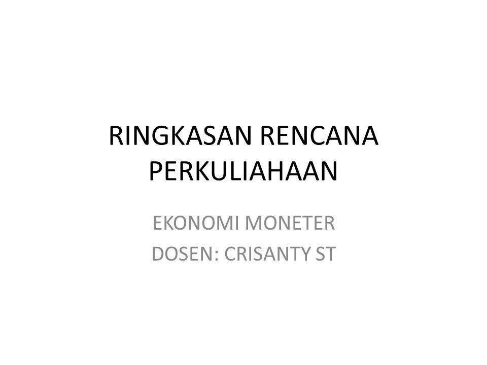 RINGKASAN RENCANA PERKULIAHAAN EKONOMI MONETER DOSEN: CRISANTY ST