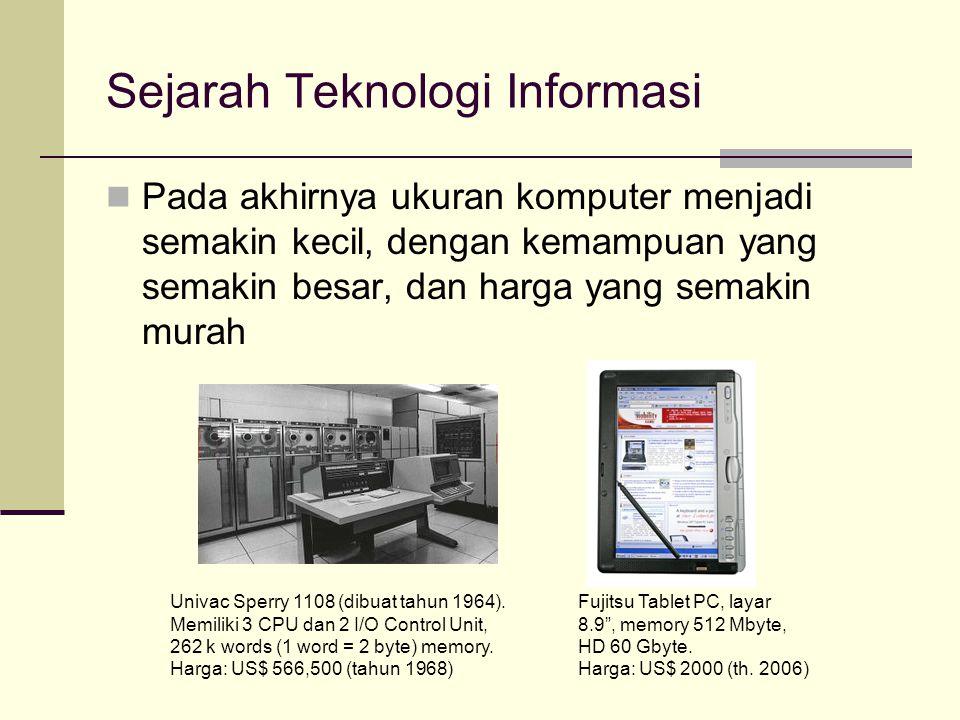 Sejarah Teknologi Informasi Pada akhirnya ukuran komputer menjadi semakin kecil, dengan kemampuan yang semakin besar, dan harga yang semakin murah Uni