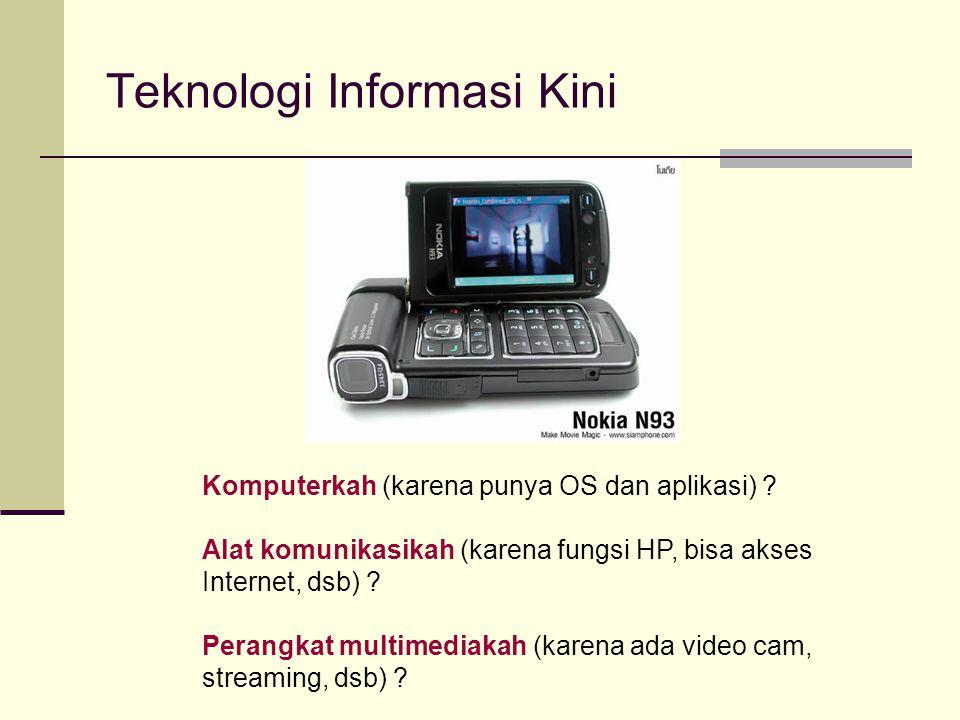 Teknologi Informasi Kini Komputerkah (karena punya OS dan aplikasi) ? Alat komunikasikah (karena fungsi HP, bisa akses Internet, dsb) ? Perangkat mult
