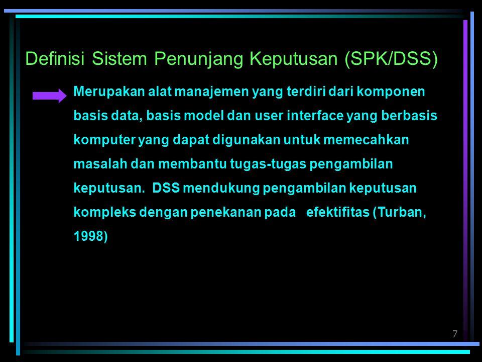 7 Definisi Sistem Penunjang Keputusan (SPK/DSS) Merupakan alat manajemen yang terdiri dari komponen basis data, basis model dan user interface yang be
