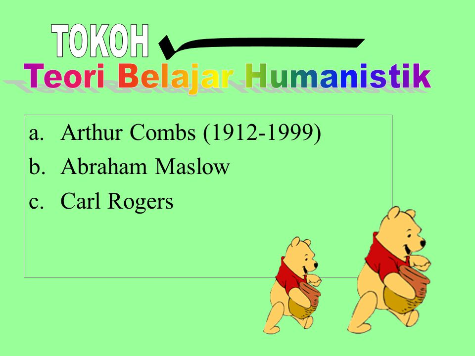 a.Arthur Combs (1912-1999) b.Abraham Maslow c.Carl Rogers