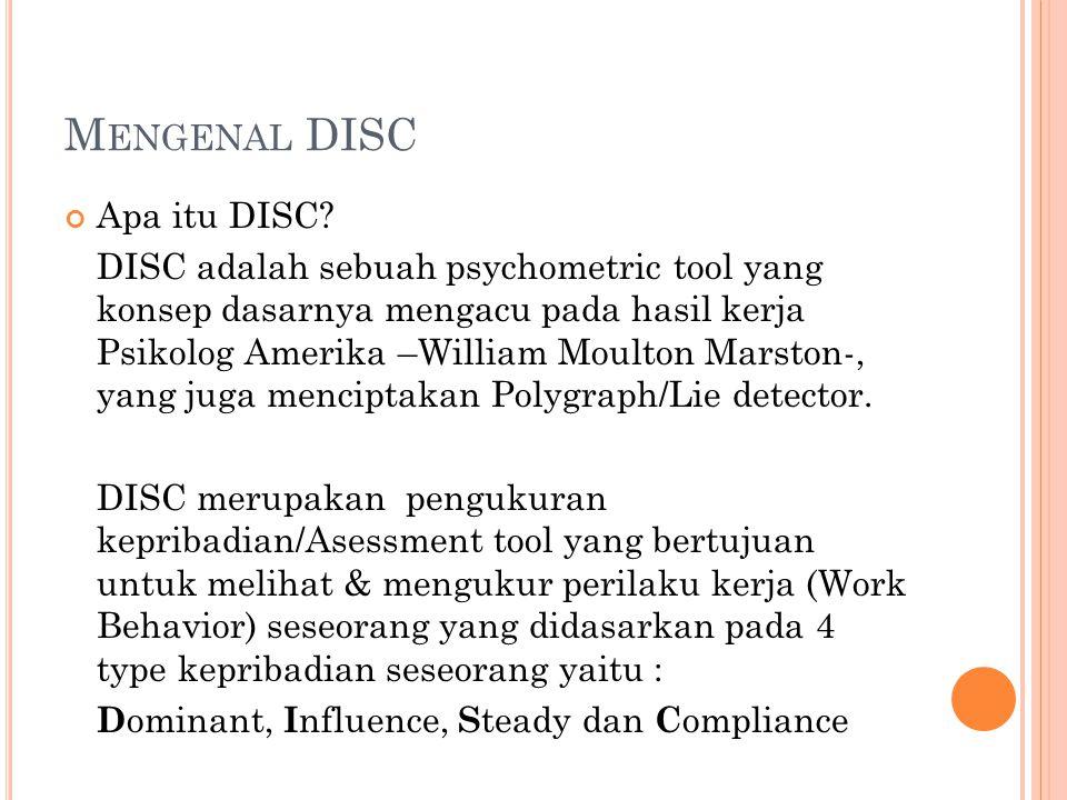 M ENGENAL DISC Apa itu DISC? DISC adalah sebuah psychometric tool yang konsep dasarnya mengacu pada hasil kerja Psikolog Amerika –William Moulton Mars