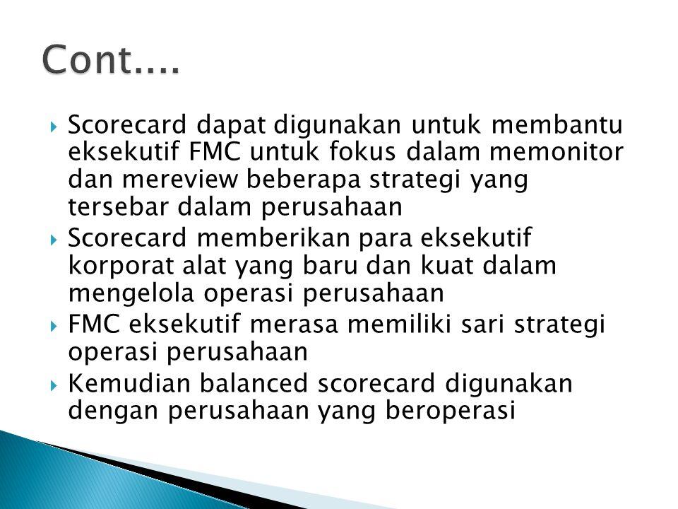  Scorecard dapat digunakan untuk membantu eksekutif FMC untuk fokus dalam memonitor dan mereview beberapa strategi yang tersebar dalam perusahaan  S
