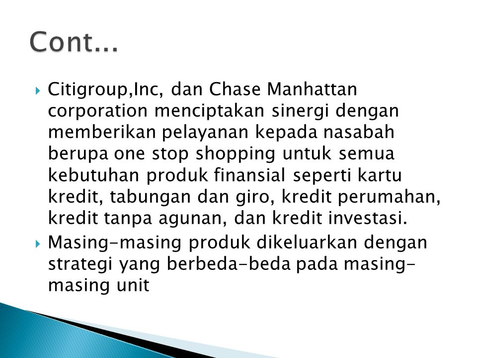  Citigroup,Inc, dan Chase Manhattan corporation menciptakan sinergi dengan memberikan pelayanan kepada nasabah berupa one stop shopping untuk semua k