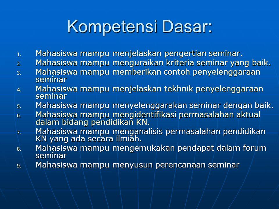Kompetensi Dasar: 1. Mahasiswa mampu menjelaskan pengertian seminar. 2. Mahasiswa mampu menguraikan kriteria seminar yang baik. 3. Mahasiswa mampu mem