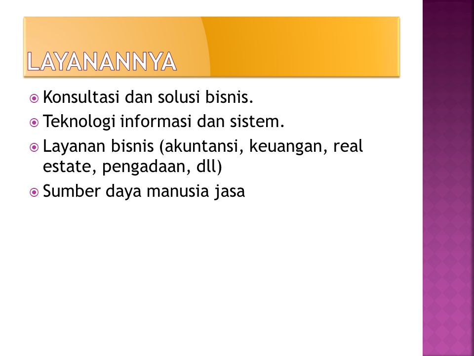  Konsultasi dan solusi bisnis.  Teknologi informasi dan sistem.  Layanan bisnis (akuntansi, keuangan, real estate, pengadaan, dll)  Sumber daya ma