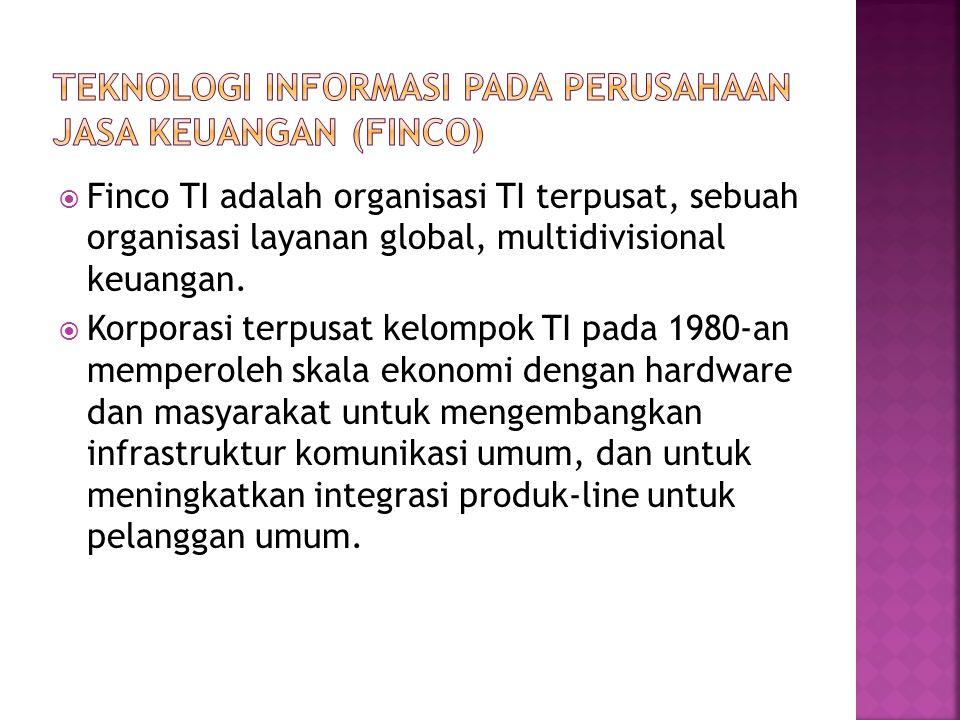  Finco TI adalah organisasi TI terpusat, sebuah organisasi layanan global, multidivisional keuangan.