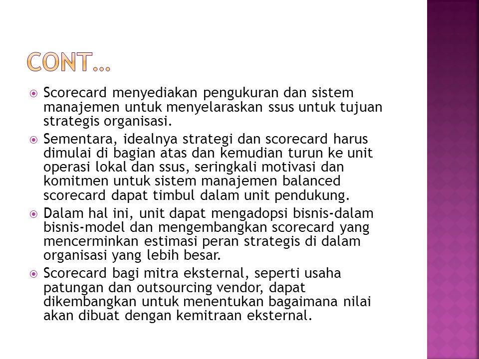  Scorecard menyediakan pengukuran dan sistem manajemen untuk menyelaraskan ssus untuk tujuan strategis organisasi.