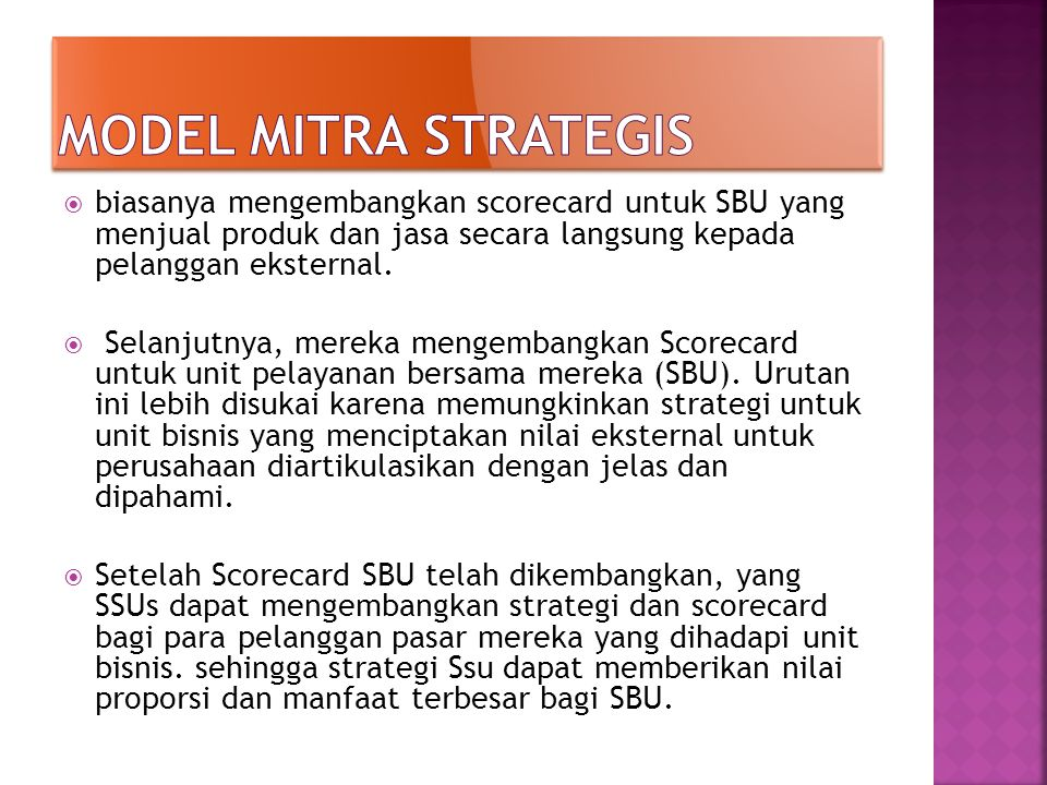  biasanya mengembangkan scorecard untuk SBU yang menjual produk dan jasa secara langsung kepada pelanggan eksternal.  Selanjutnya, mereka mengembang