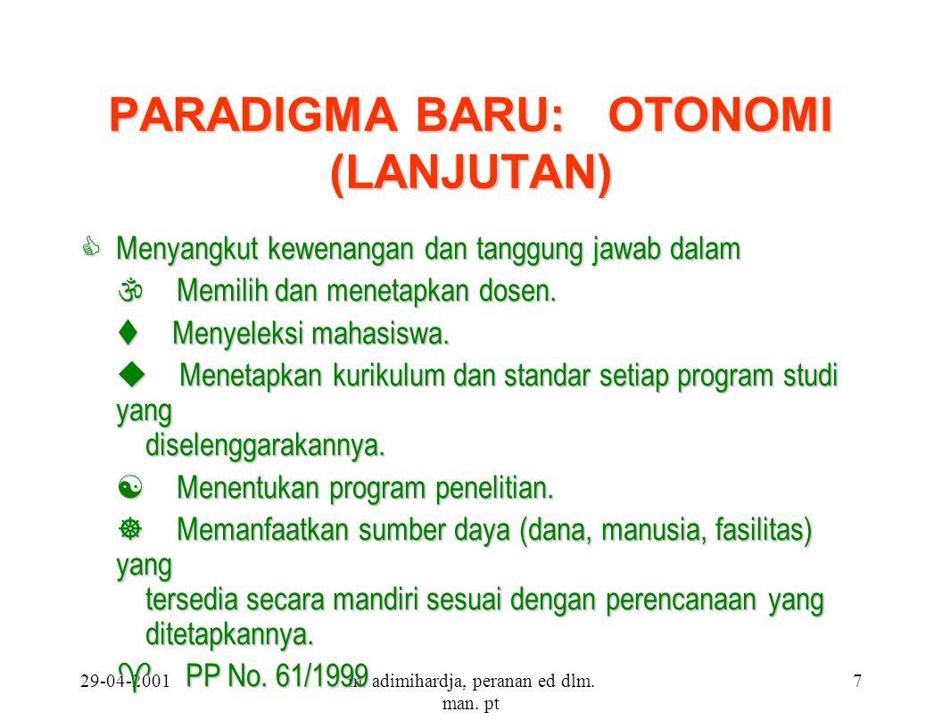 29-04-2001m. adimihardja, peranan ed dlm. man. pt 7 PARADIGMA BARU: OTONOMI (LANJUTAN) C Menyangkut kewenangan dan tanggung jawab dalam \ Memilih dan
