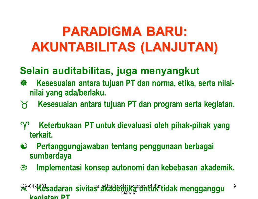 29-04-2001m. adimihardja, peranan ed dlm. man. pt 9 PARADIGMA BARU: AKUNTABILITAS (LANJUTAN) Selain auditabilitas, juga menyangkut ] Kesesuaian antara