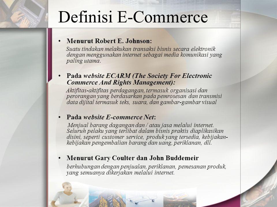 Definisi E-Commerce Menurut Robert E. Johnson: Suatu tindakan melakukan transaksi bisnis secara elektronik dengan menggunakan internet sebagai media k
