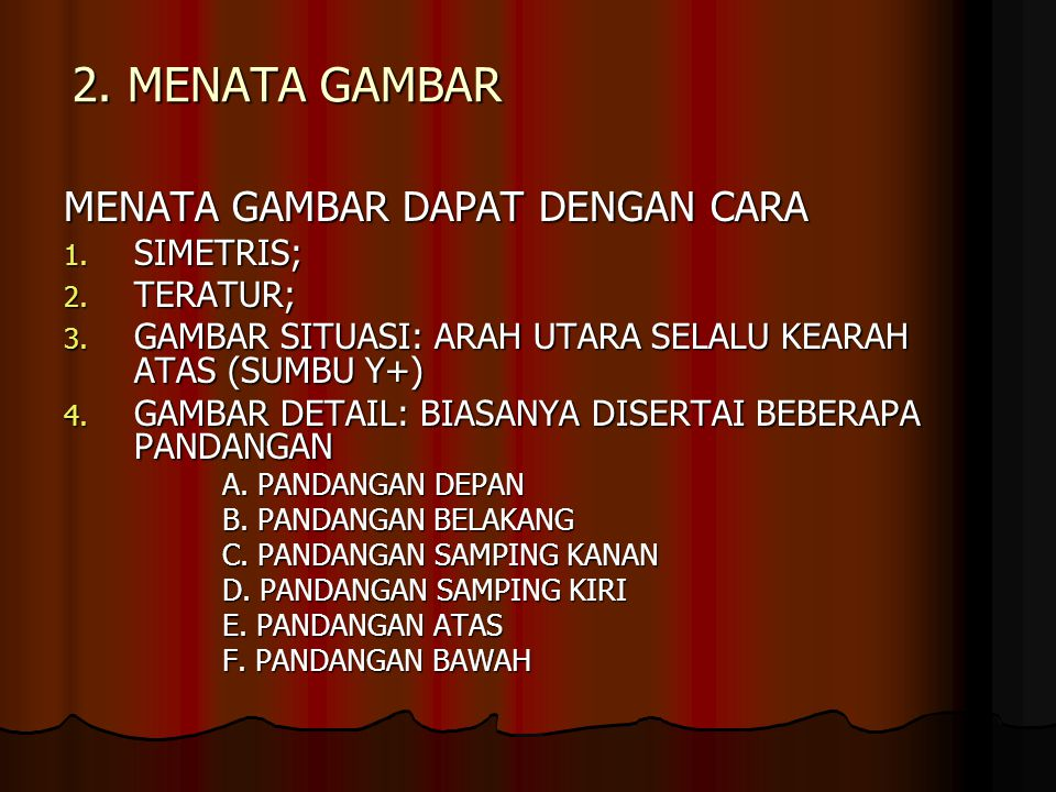 2. MENATA GAMBAR MENATA GAMBAR DAPAT DENGAN CARA 1. SIMETRIS; 2. TERATUR; 3. GAMBAR SITUASI: ARAH UTARA SELALU KEARAH ATAS (SUMBU Y+) 4. GAMBAR DETAIL