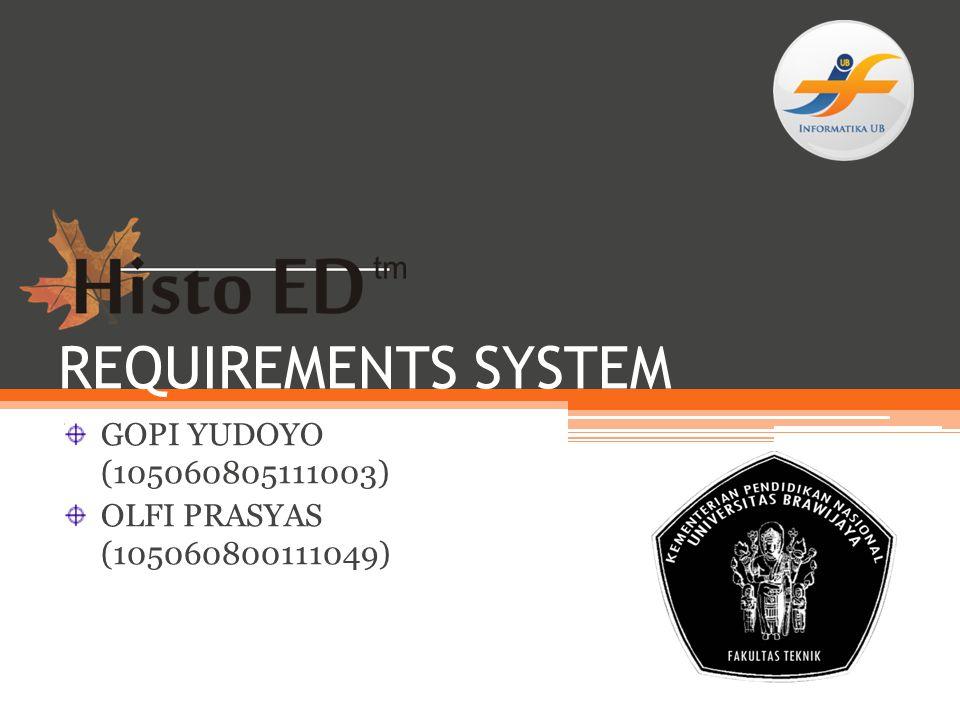 REQUIREMENTS SYSTEM GOPI YUDOYO (105060805111003) OLFI PRASYAS (105060800111049)