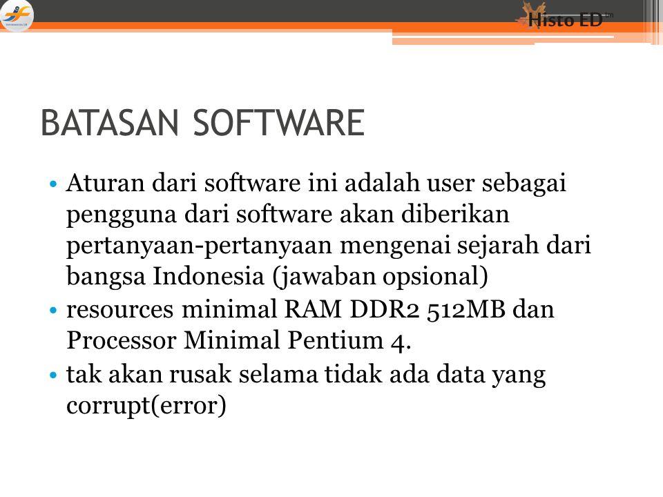 BATASAN SOFTWARE Aturan dari software ini adalah user sebagai pengguna dari software akan diberikan pertanyaan-pertanyaan mengenai sejarah dari bangsa Indonesia (jawaban opsional) resources minimal RAM DDR2 512MB dan Processor Minimal Pentium 4.