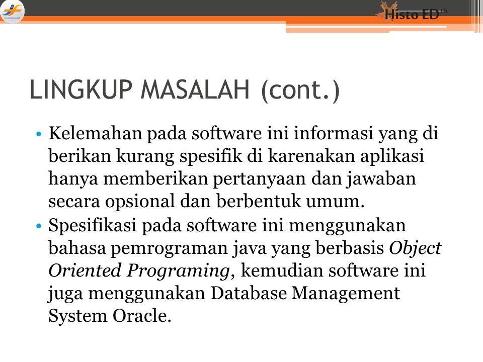 LINGKUP MASALAH (cont.) Kelemahan pada software ini informasi yang di berikan kurang spesifik di karenakan aplikasi hanya memberikan pertanyaan dan ja