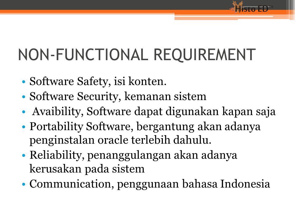 NON-FUNCTIONAL REQUIREMENT Software Safety, isi konten. Software Security, kemanan sistem Avaibility, Software dapat digunakan kapan saja Portability