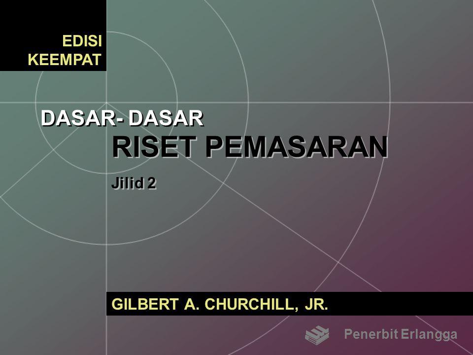DASAR- DASAR RISET PEMASARAN Jilid 2 RISET PEMASARAN Jilid 2 GILBERT A. CHURCHILL, JR. EDISI KEEMPAT Penerbit Erlangga