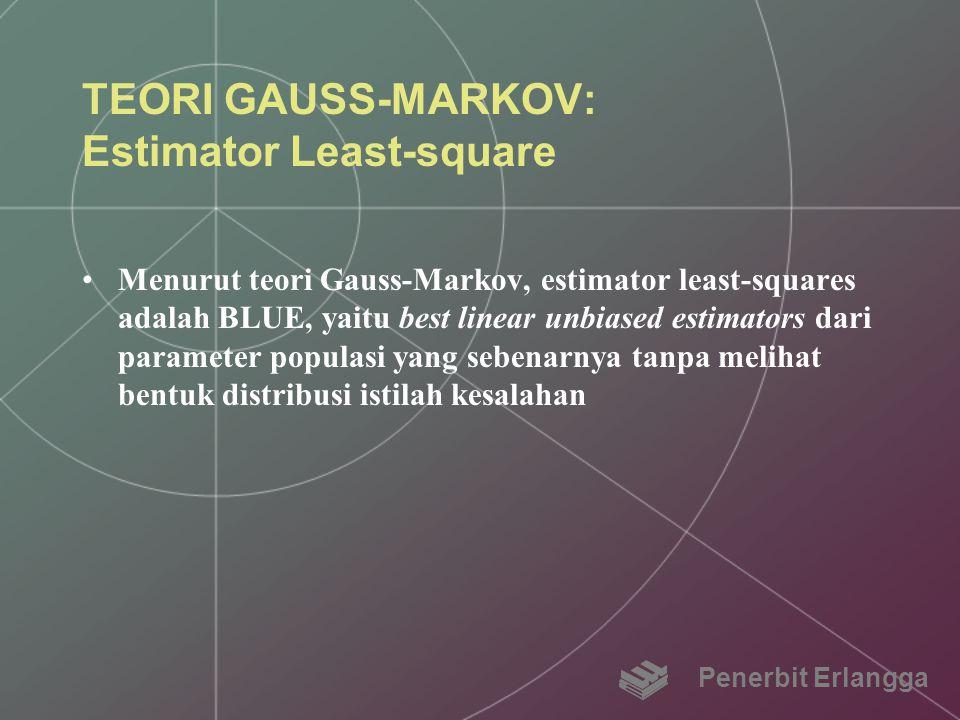 TEORI GAUSS-MARKOV: Estimator Least-square Menurut teori Gauss-Markov, estimator least-squares adalah BLUE, yaitu best linear unbiased estimators dari