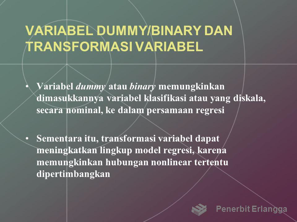 VARIABEL DUMMY/BINARY DAN TRANSFORMASI VARIABEL Variabel dummy atau binary memungkinkan dimasukkannya variabel klasifikasi atau yang diskala, secara n