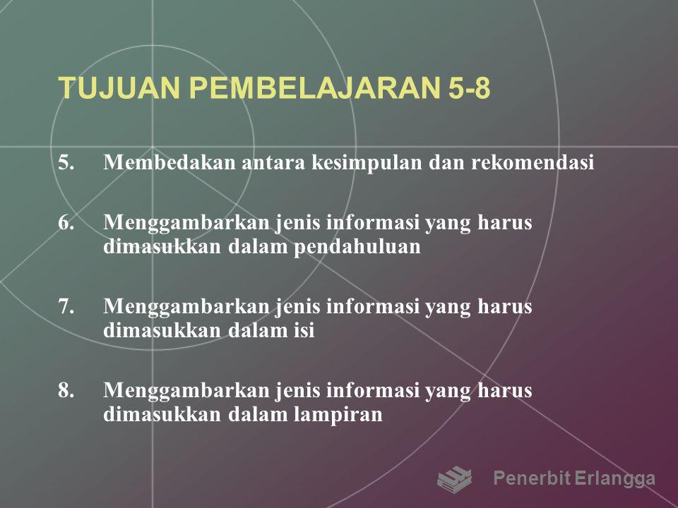 TUJUAN PEMBELAJARAN 5-8 5.Membedakan antara kesimpulan dan rekomendasi 6.Menggambarkan jenis informasi yang harus dimasukkan dalam pendahuluan 7.Mengg