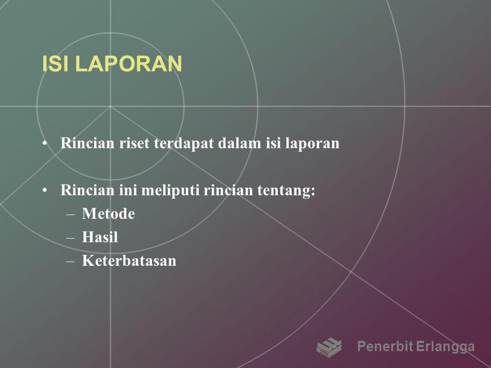 ISI LAPORAN Rincian riset terdapat dalam isi laporan Rincian ini meliputi rincian tentang: –Metode –Hasil –Keterbatasan Penerbit Erlangga