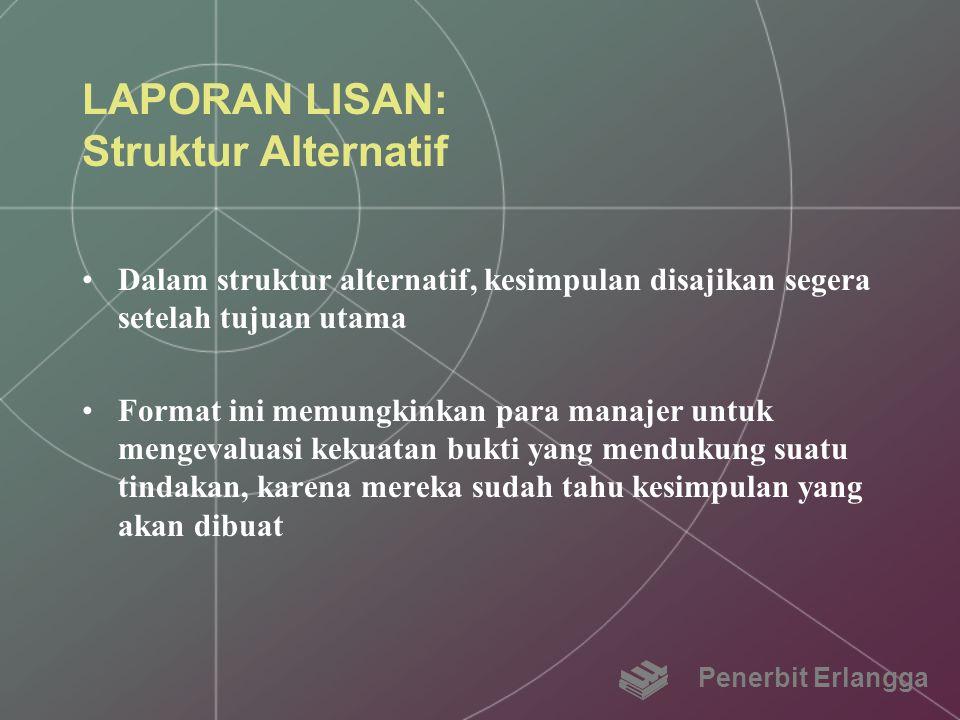 LAPORAN LISAN: Struktur Alternatif Dalam struktur alternatif, kesimpulan disajikan segera setelah tujuan utama Format ini memungkinkan para manajer un