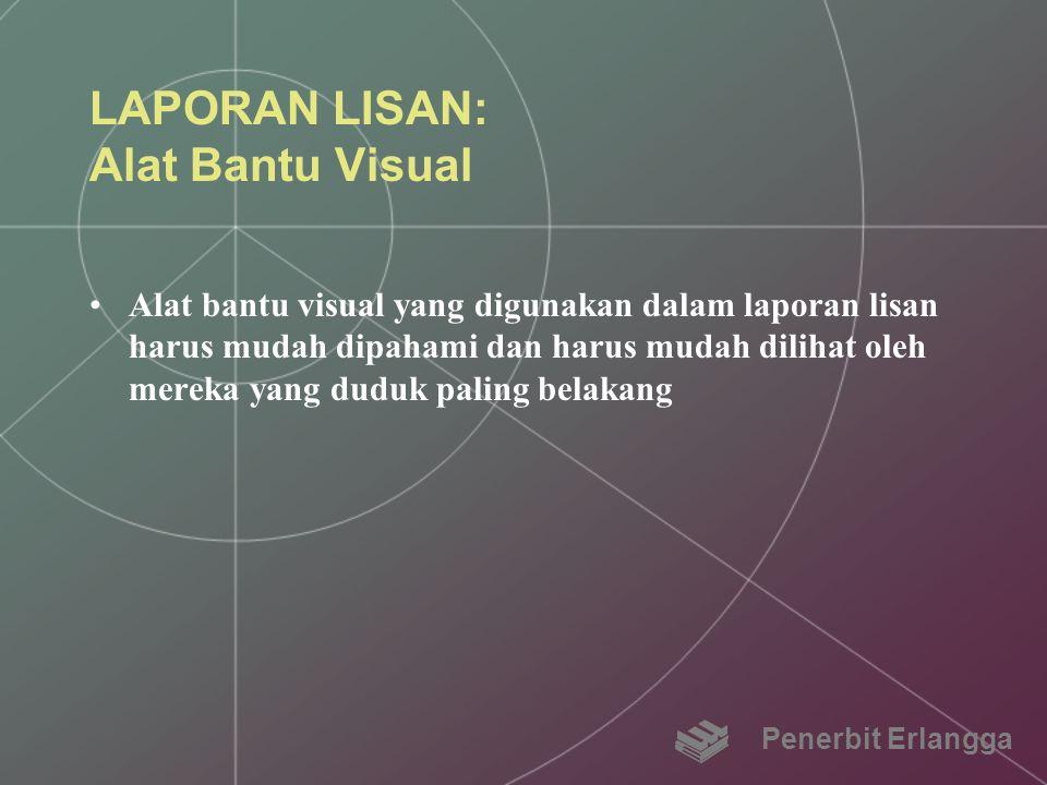 LAPORAN LISAN: Alat Bantu Visual Alat bantu visual yang digunakan dalam laporan lisan harus mudah dipahami dan harus mudah dilihat oleh mereka yang du