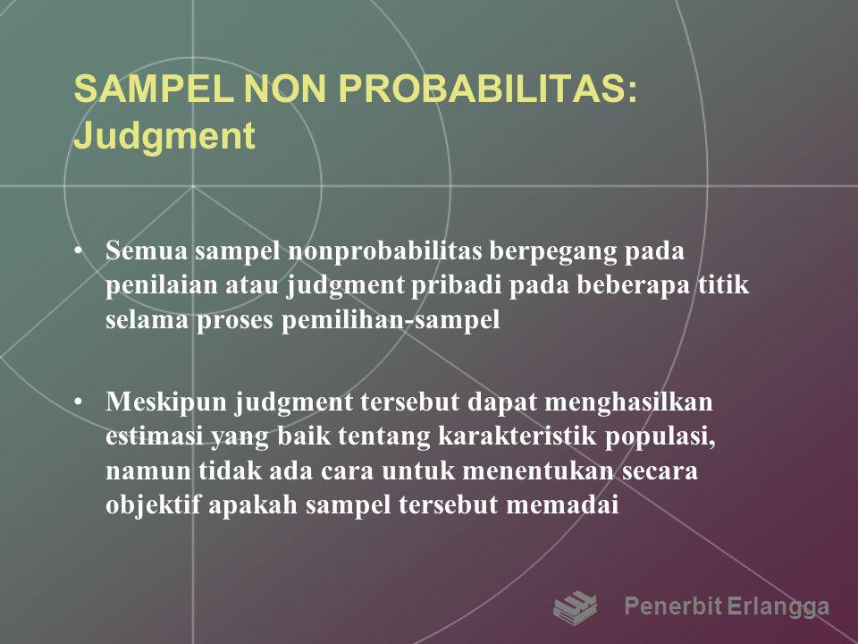SAMPEL NON PROBABILITAS: Judgment Semua sampel nonprobabilitas berpegang pada penilaian atau judgment pribadi pada beberapa titik selama proses pemili