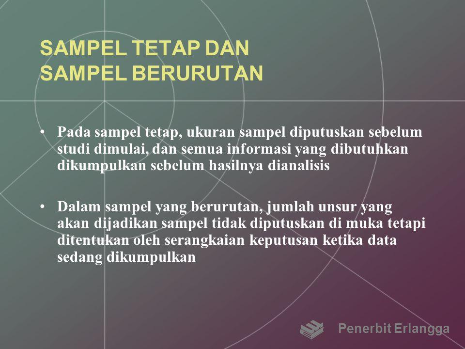SAMPEL TETAP DAN SAMPEL BERURUTAN Pada sampel tetap, ukuran sampel diputuskan sebelum studi dimulai, dan semua informasi yang dibutuhkan dikumpulkan s