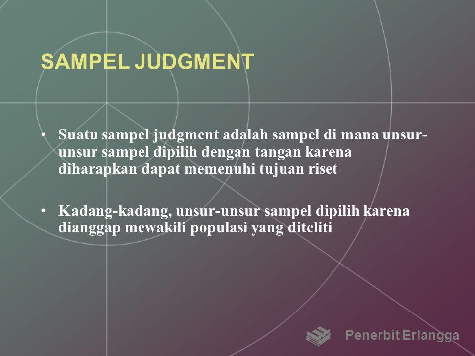 SAMPEL JUDGMENT Suatu sampel judgment adalah sampel di mana unsur- unsur sampel dipilih dengan tangan karena diharapkan dapat memenuhi tujuan riset Ka