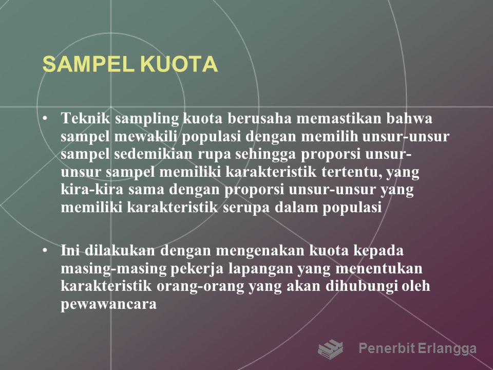 SAMPEL KUOTA Teknik sampling kuota berusaha memastikan bahwa sampel mewakili populasi dengan memilih unsur-unsur sampel sedemikian rupa sehingga propo