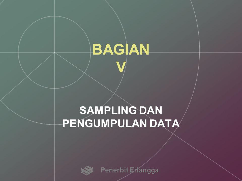 DISTRIBUSI SAMPLING: Reliabilitas Estimasi Distribusi sampling dari suatu estimasi menggambarkan bagaimana estimasi tersebut akan berbeda dengan sampling berulang Maka, hal itu menyediakan dasar untuk menentukan reliabilitas estimasi sampel Penerbit Erlangga